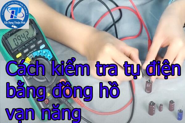 Cách kiểm tra tụ điện bằng đồng hồ vạn năng