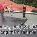Phương pháp và cách chống thấm sàn mái